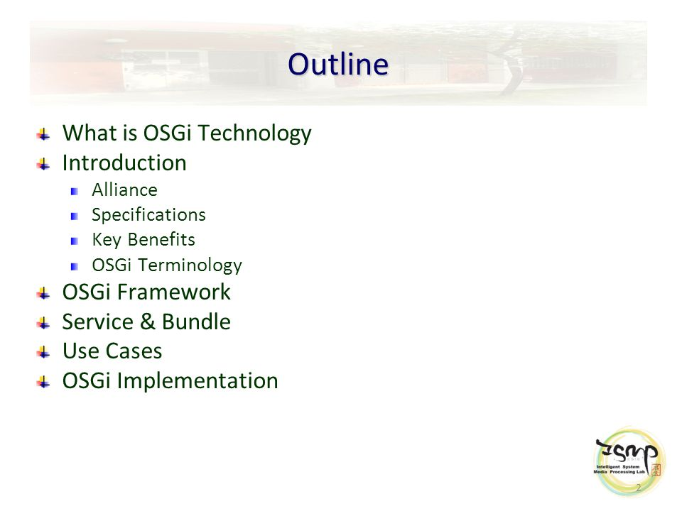 2 Outline What is OSGi Technology Introduction Alliance Specifications Key Benefits OSGi Terminology OSGi Framework Service & Bundle Use Cases OSGi Implementation