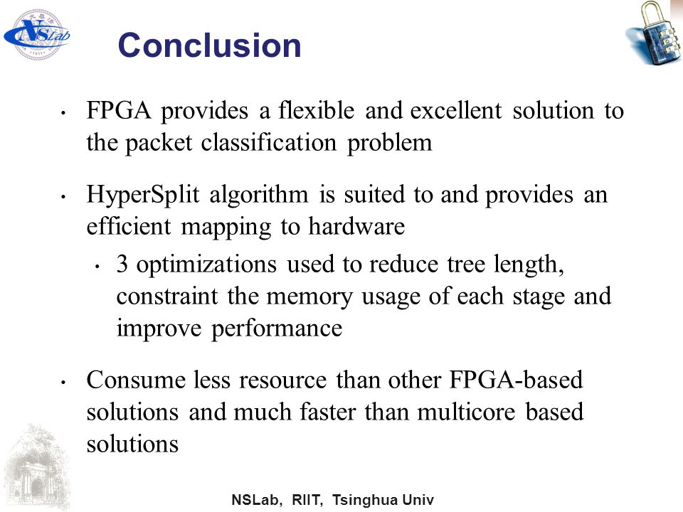 NSLab, RIIT, Tsinghua Univ Conclusion FPGA provides a flexible and excellent solution to the packet classification problem HyperSplit algorithm is sui