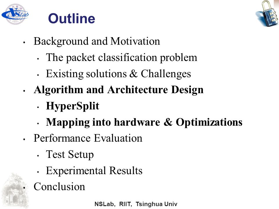 NSLab, RIIT, Tsinghua Univ Outline Background and Motivation The packet classification problem Existing solutions & Challenges Algorithm and Architect