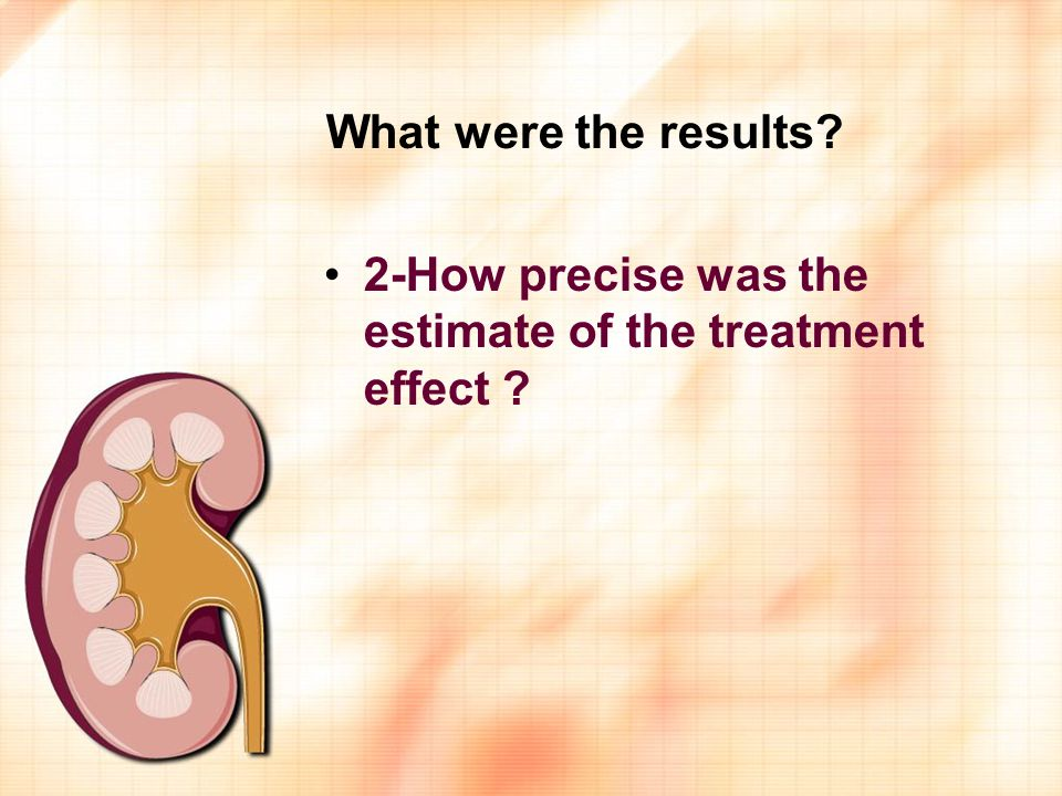 What were the results 2-How precise was the estimate of the treatment effect