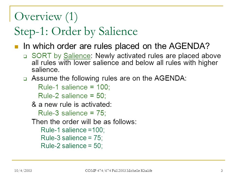 10/4/2003 COMP 474/674 Fall 2003 Michelle Khalife 4 Overview (2) Step-2: Order by Strategy What if two rules have equal salience.