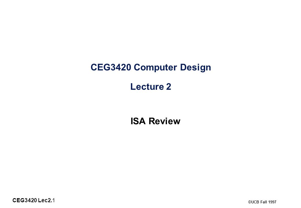 CEG3420 Lec2.2 ©UCB Fall 1997 Instruction Set Architecture: What Must be Specified.