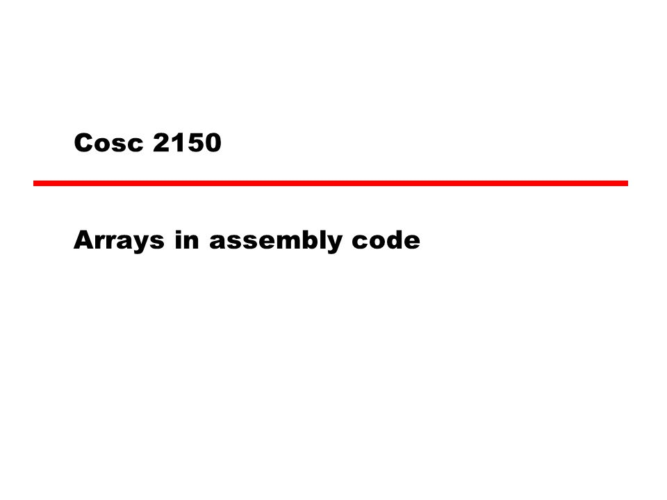 Cosc 2150 Arrays in assembly code