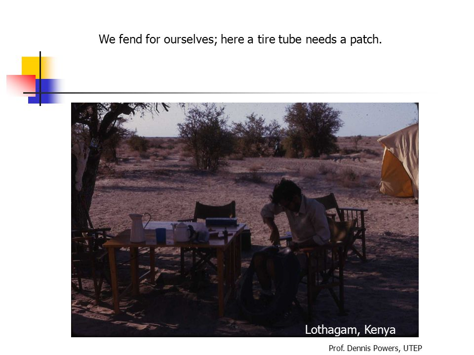 We fend for ourselves; here a tire tube needs a patch. Prof. Dennis Powers, UTEP Lothagam, Kenya