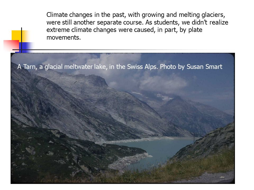 Climate changes in the past, with growing and melting glaciers, were still another separate course.