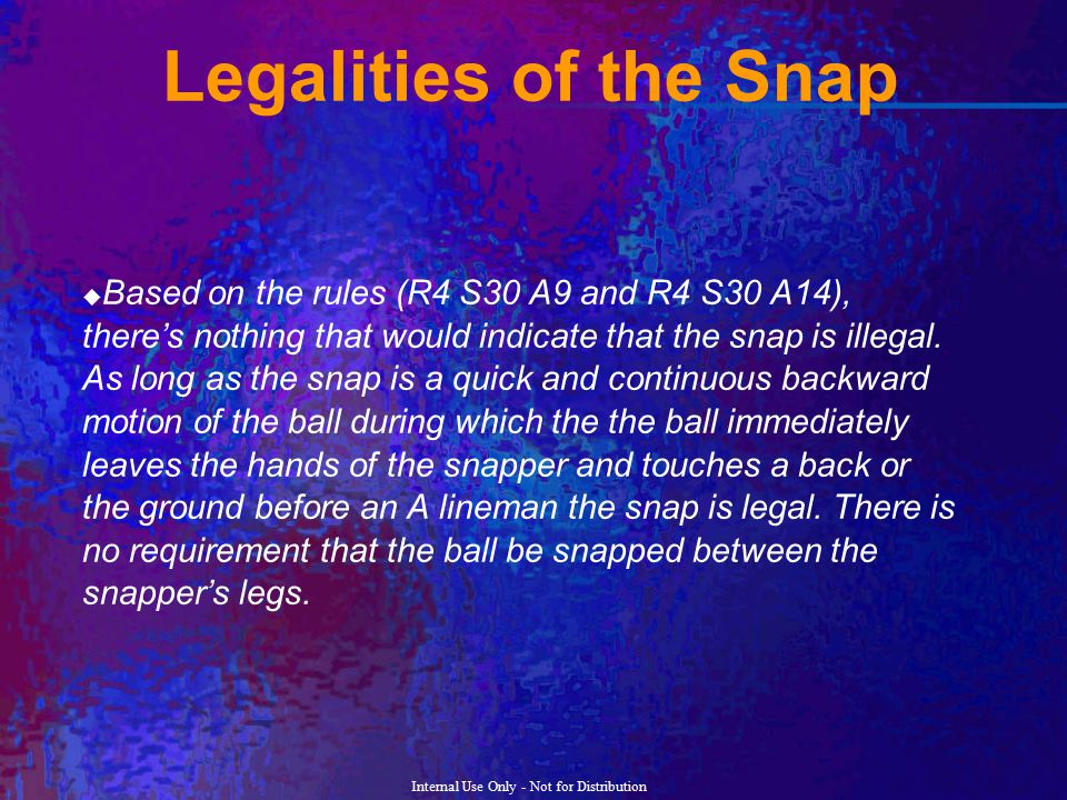 Internal Use Only - Not for Distribution Legalities of the Snap  Based on the rules (R4 S30 A9 and R4 S30 A14), there's nothing that would indicate t