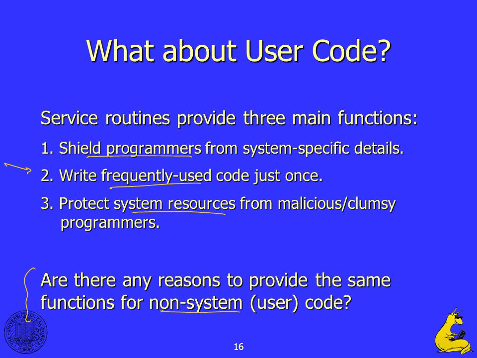 16 What about User Code. Service routines provide three main functions: 1.