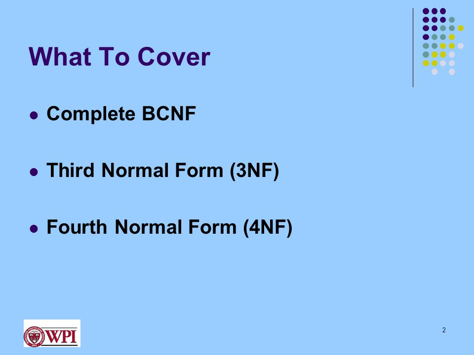 What To Cover Complete BCNF Third Normal Form (3NF) Fourth Normal Form (4NF) 2