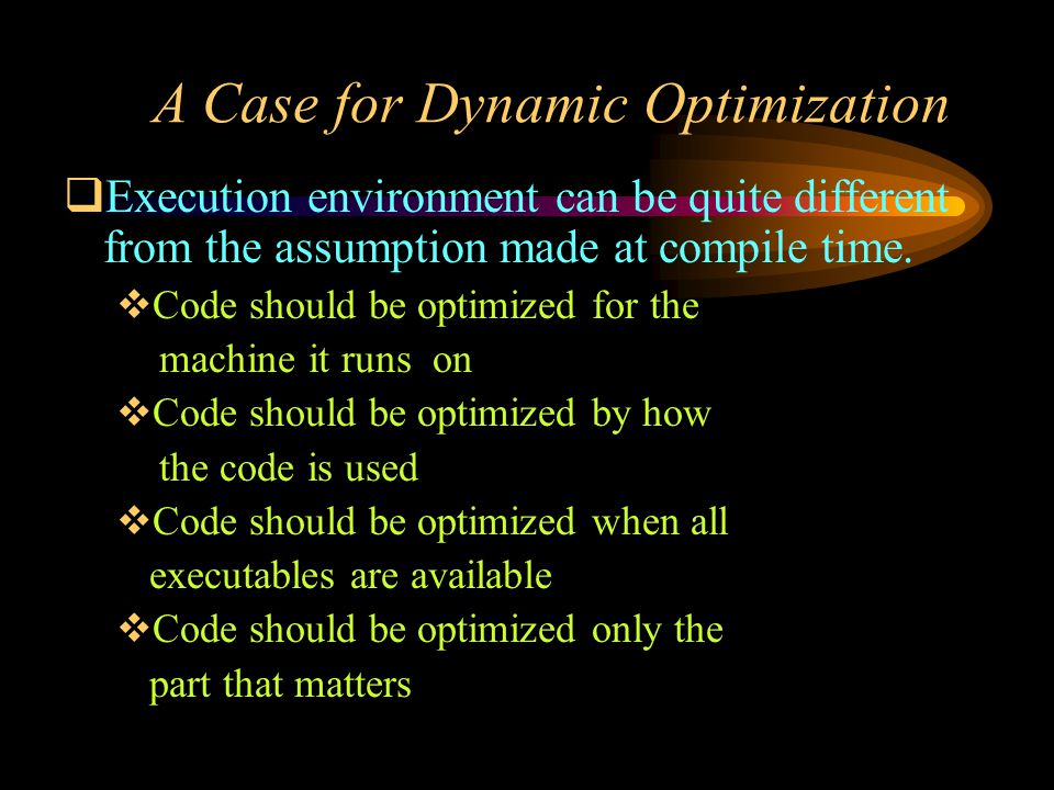  Execution environment can be quite different from the assumption made at compile time.