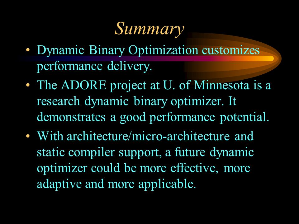 Summary Dynamic Binary Optimization customizes performance delivery.