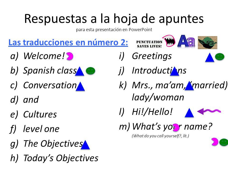 Respuestas a la hoja de apuntes para esta presentación en PowerPoint a)Welcome.