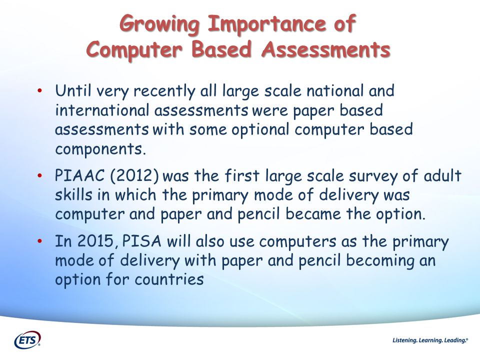 Until very recently all large scale national and international assessments were paper based assessments with some optional computer based components.