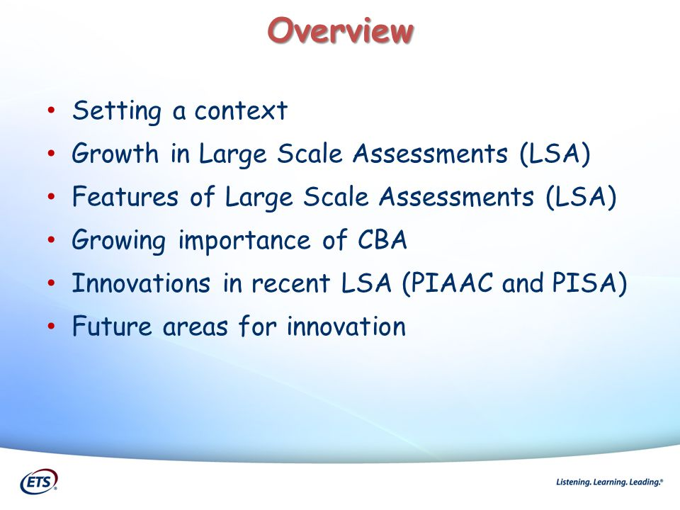 Overview Setting a context Growth in Large Scale Assessments (LSA) Features of Large Scale Assessments (LSA) Growing importance of CBA Innovations in