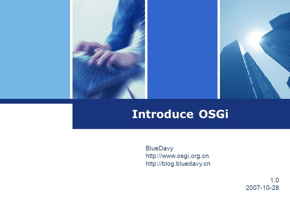 Introduce OSGi BlueDavy http://www.osgi.org.cn http://blog.bluedavy.cn 1.0 2007-10-28