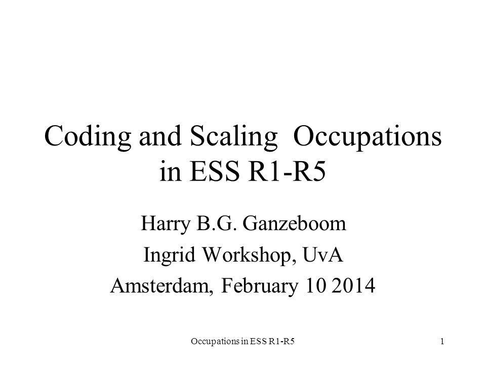 Occupations in ESS R1-R51 Coding and Scaling Occupations in ESS R1-R5 Harry B.G.