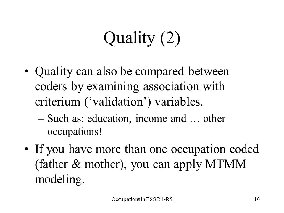 Quality (2) Quality can also be compared between coders by examining association with criterium ('validation') variables.
