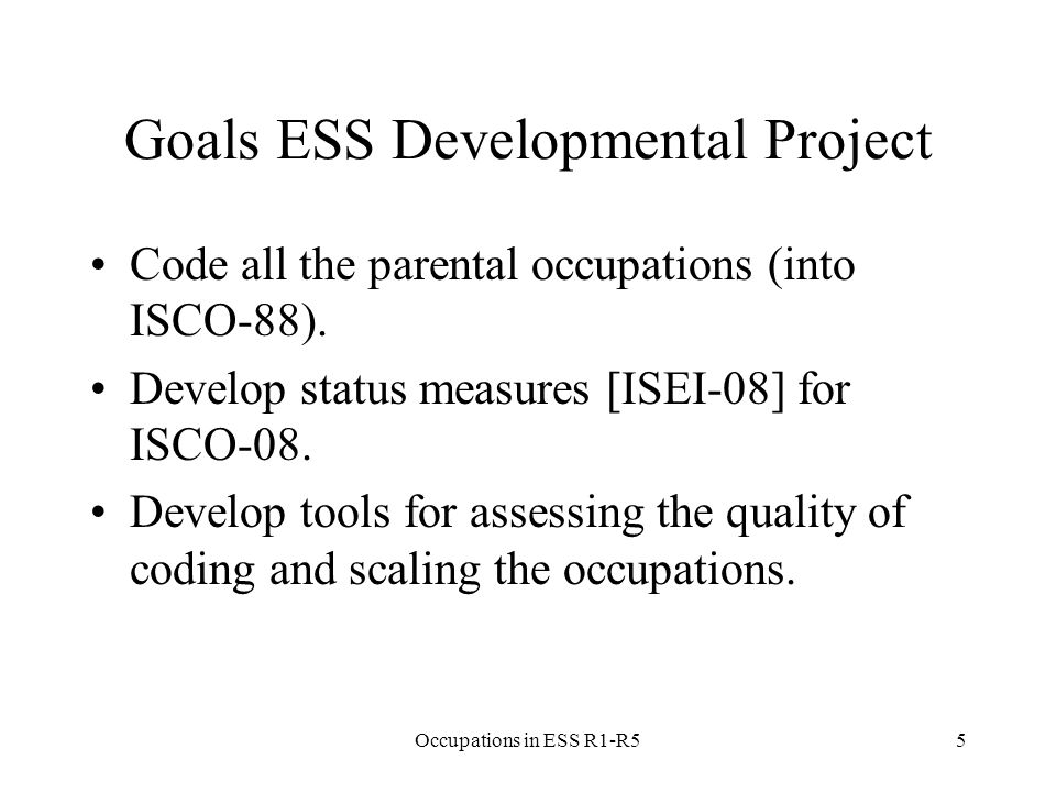 Goals ESS Developmental Project Code all the parental occupations (into ISCO-88).