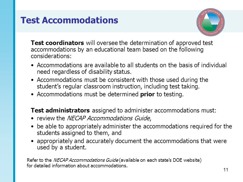 11 Test Accommodations Accommodations are available to all students on the basis of individual need regardless of disability status.