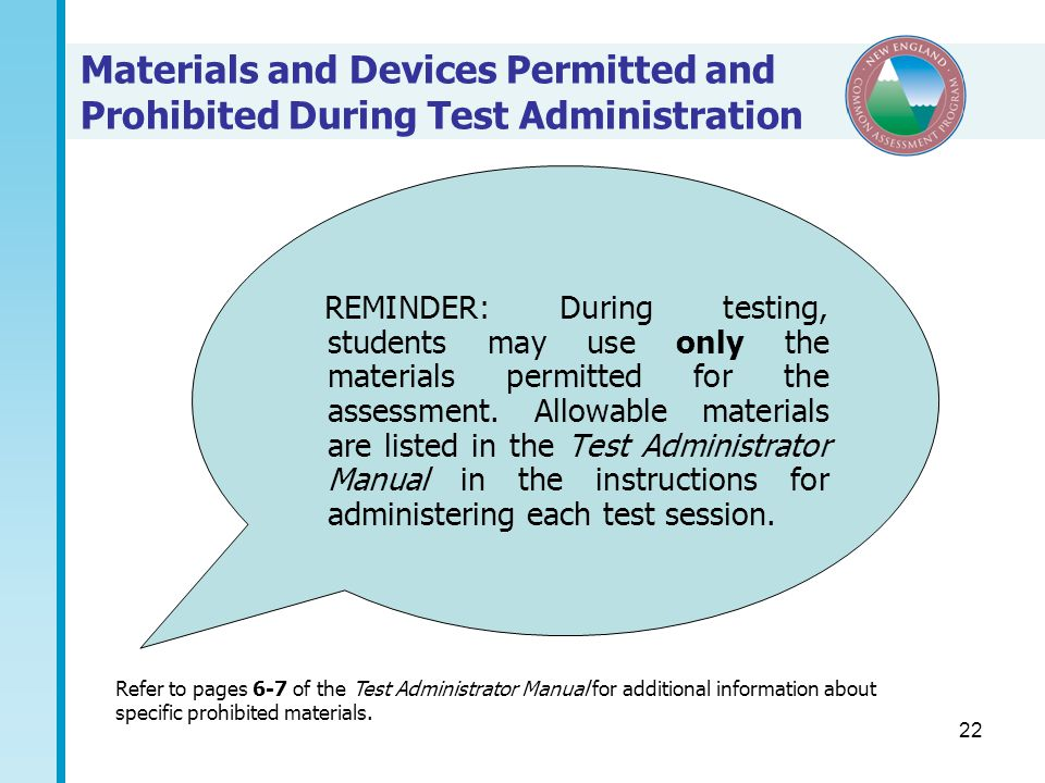 22 Refer to pages 6-7 of the Test Administrator Manual for additional information about specific prohibited materials.