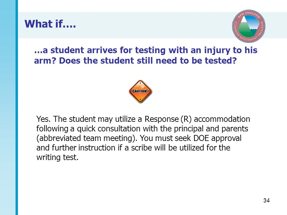 34 What if…. …a student arrives for testing with an injury to his arm.