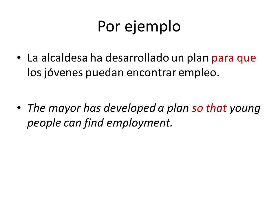 Por ejemplo La alcaldesa ha desarrollado un plan para que los jóvenes puedan encontrar empleo.