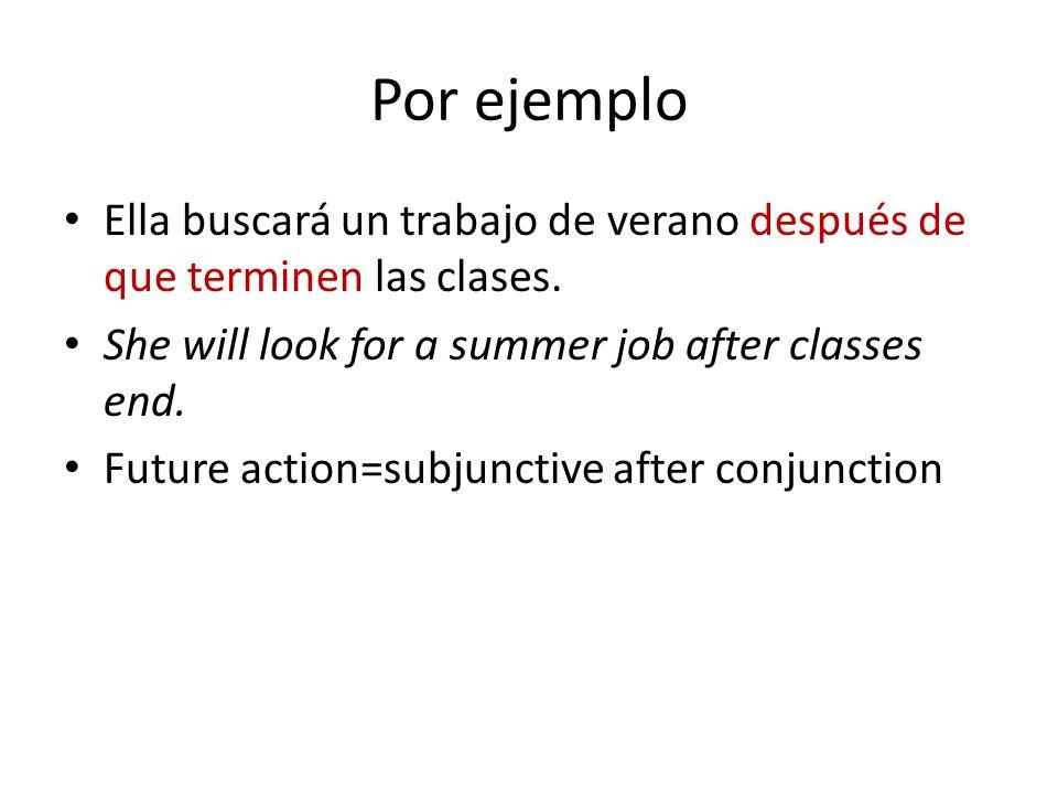 Por ejemplo Ella buscará un trabajo de verano después de que terminen las clases.