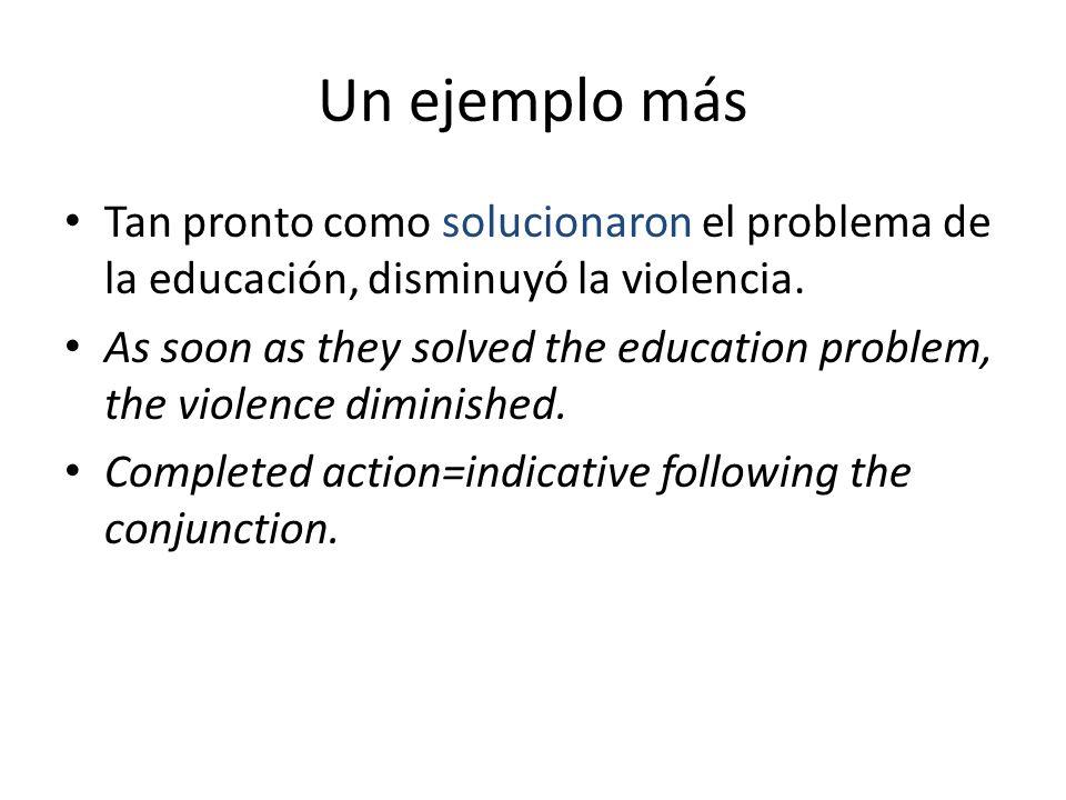 Un ejemplo más Tan pronto como solucionaron el problema de la educación, disminuyó la violencia.
