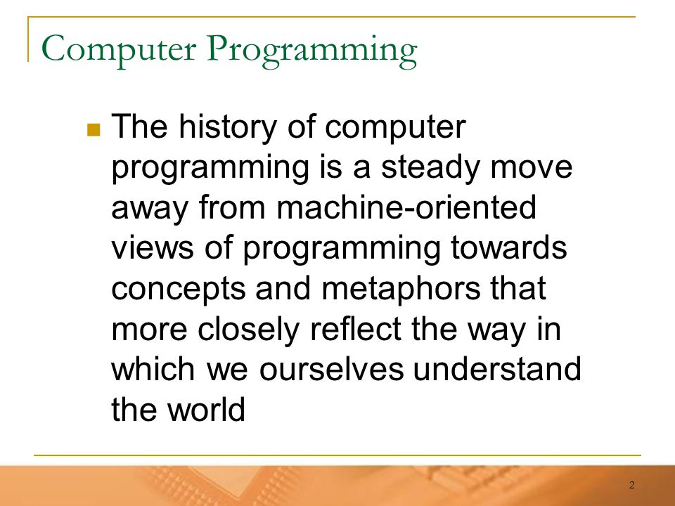 3 Programming progression… Programming has progressed through:  machine code  assembly language  machine-independent programming languages  procedures & functions  objects