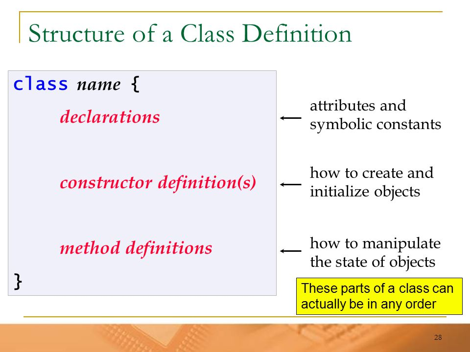 28 Structure of a Class Definition class name { declarations constructor definition(s) method definitions } attributes and symbolic constants how to c