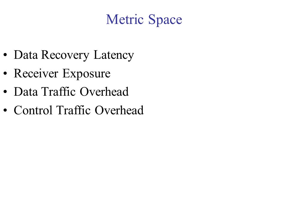 Metric Space Data Recovery Latency Receiver Exposure Data Traffic Overhead Control Traffic Overhead