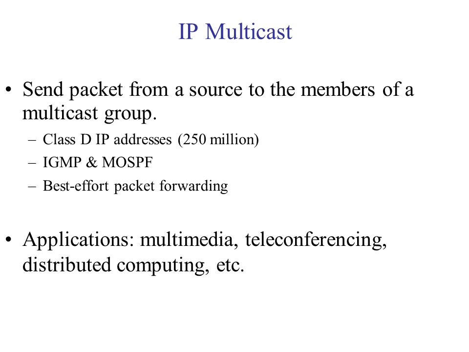 IP Multicast Send packet from a source to the members of a multicast group.