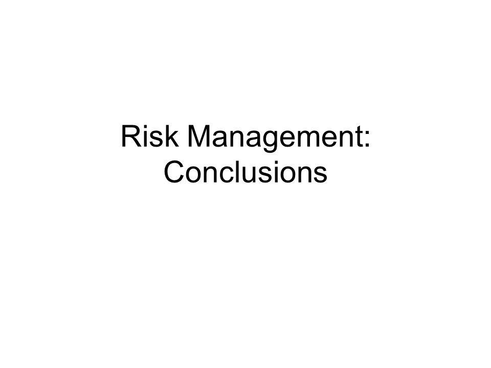 Risk Management: Conclusions