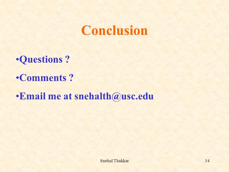 Snehal Thakkar34 Conclusion Questions ? Comments ? Email me at snehalth@usc.edu