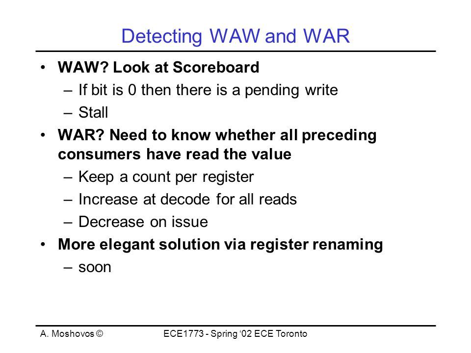 A. Moshovos ©ECE1773 - Spring '02 ECE Toronto Detecting WAW and WAR WAW.