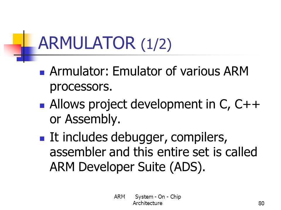 ARM System - On - Chip Architecture80 ARMULATOR (1/2) Armulator: Emulator of various ARM processors.