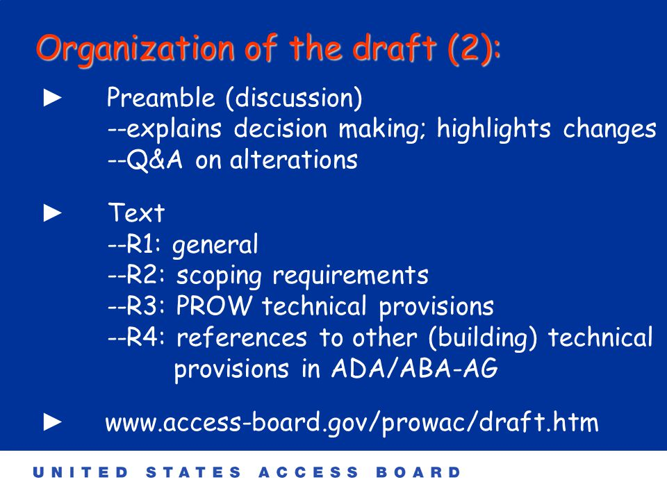 PROWAG adapts ADAAG, but.... The PROWAG draft adapts ADAAG to the rights-of-way environment.