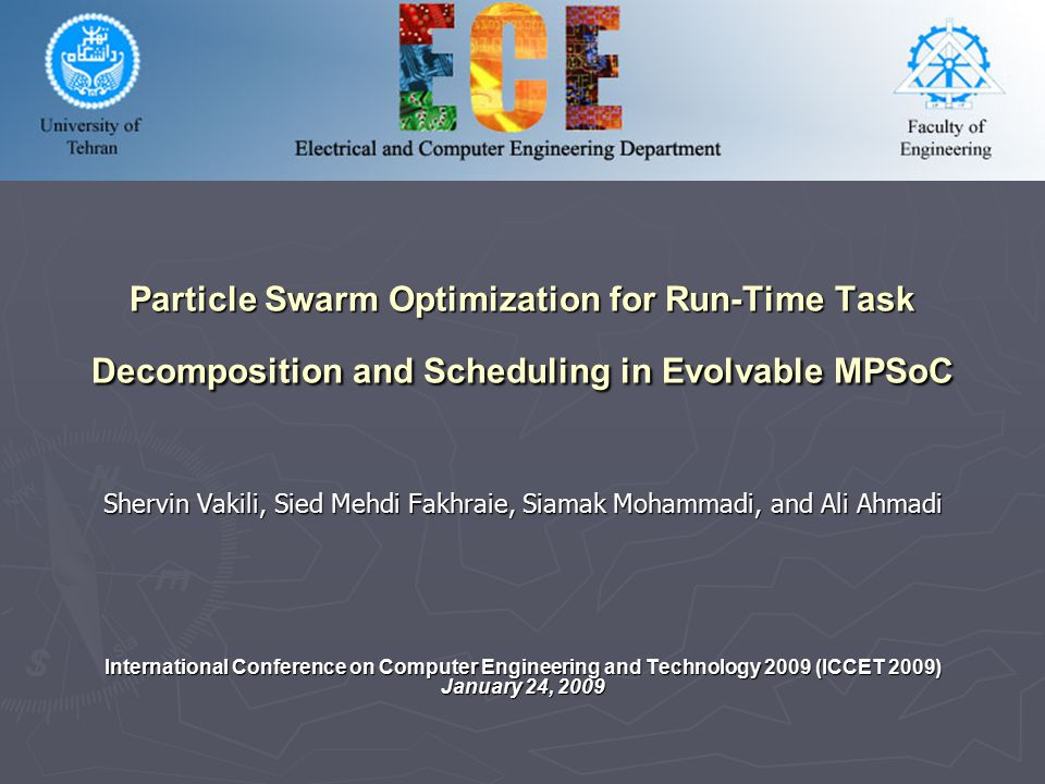 Particle Swarm Optimization for Run-Time Task Decomposition and Scheduling in Evolvable MPSoC Shervin Vakili, Sied Mehdi Fakhraie, Siamak Mohammadi, a