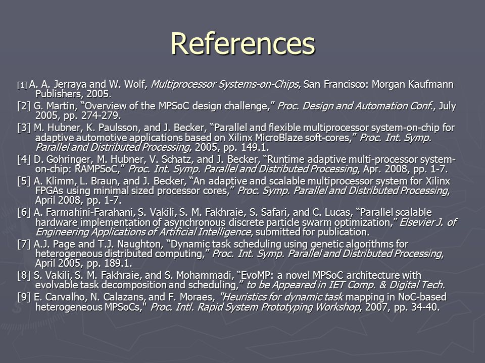 """References [1] A. A. Jerraya and W. Wolf, Multiprocessor Systems-on-Chips, San Francisco: Morgan Kaufmann Publishers, 2005. [2] G. Martin, """"Overview o"""