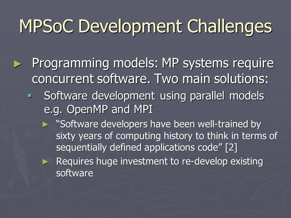 MPSoC Development Challenges ► Programming models: MP systems require concurrent software.