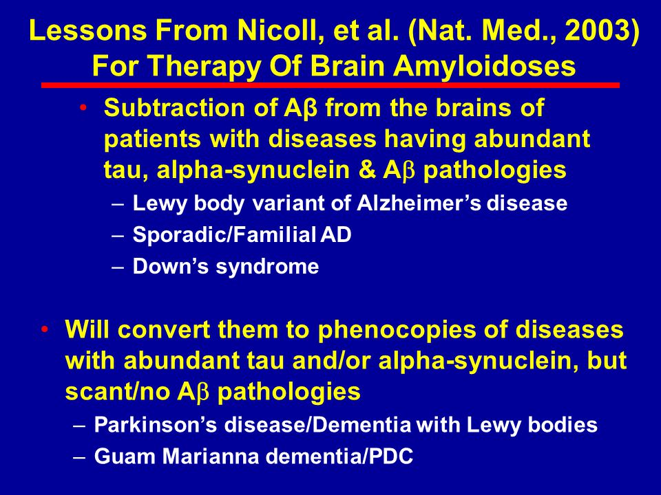 Lessons From Nicoll, et al. (Nat. Med., 2003) For Therapy Of Brain Amyloidoses Subtraction of Aβ from the brains of patients with diseases having abun
