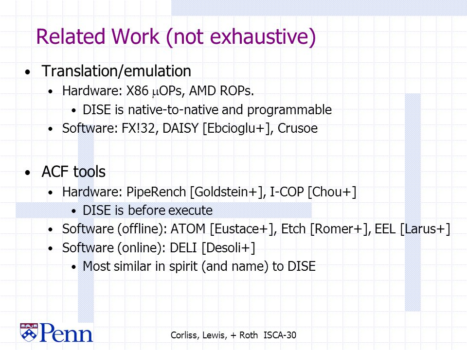 Corliss, Lewis, + Roth ISCA-30 Related Work (not exhaustive) Translation/emulation Hardware: X86  OPs, AMD ROPs.