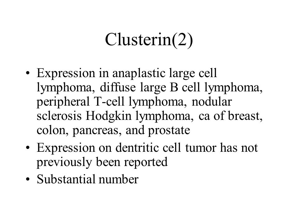 Clusterin(2) Expression in anaplastic large cell lymphoma, diffuse large B cell lymphoma, peripheral T-cell lymphoma, nodular sclerosis Hodgkin lymphoma, ca of breast, colon, pancreas, and prostate Expression on dentritic cell tumor has not previously been reported Substantial number
