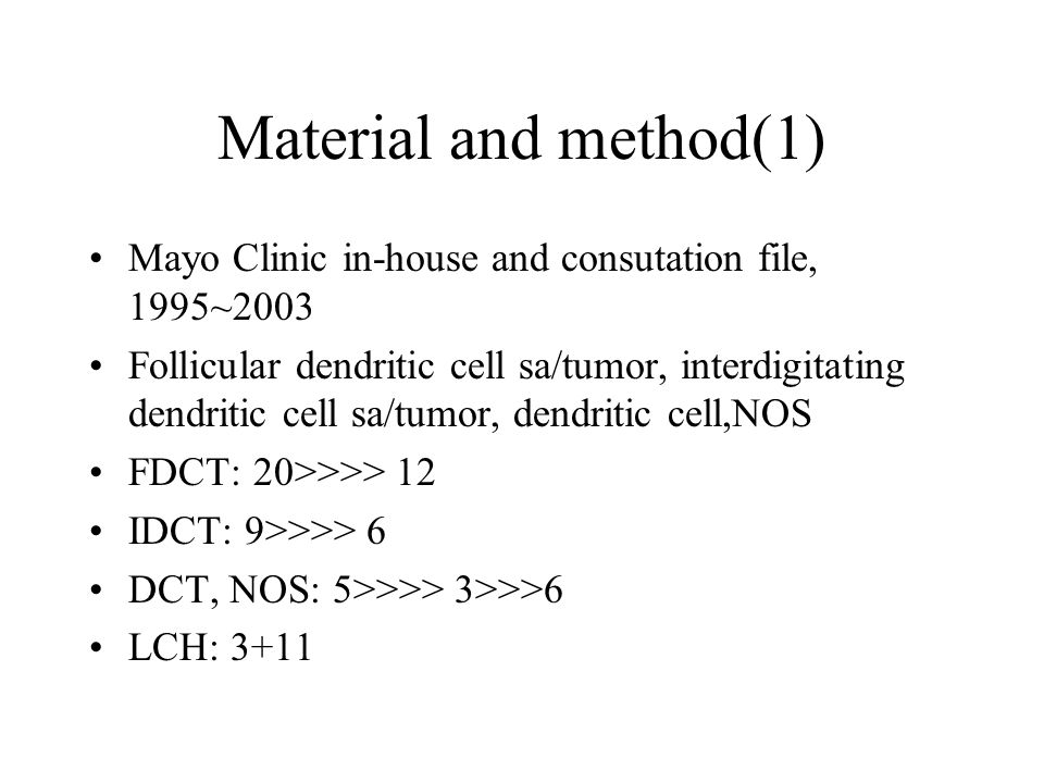 Material and method(1) Mayo Clinic in-house and consutation file, 1995~2003 Follicular dendritic cell sa/tumor, interdigitating dendritic cell sa/tumo