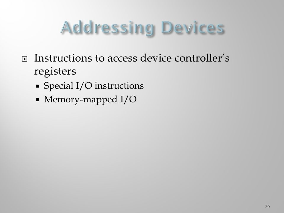  Instructions to access device controller's registers  Special I/O instructions  Memory-mapped I/O 26