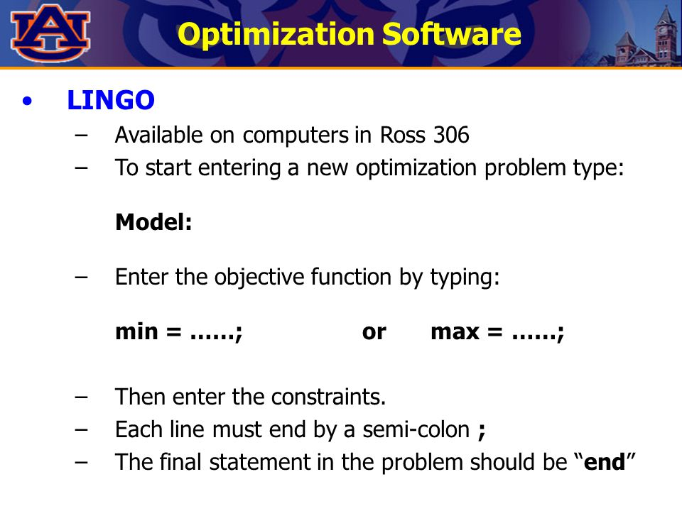 Optimization Software LINGO –Available on computers in Ross 306 –To start entering a new optimization problem type: Model: –Enter the objective functi