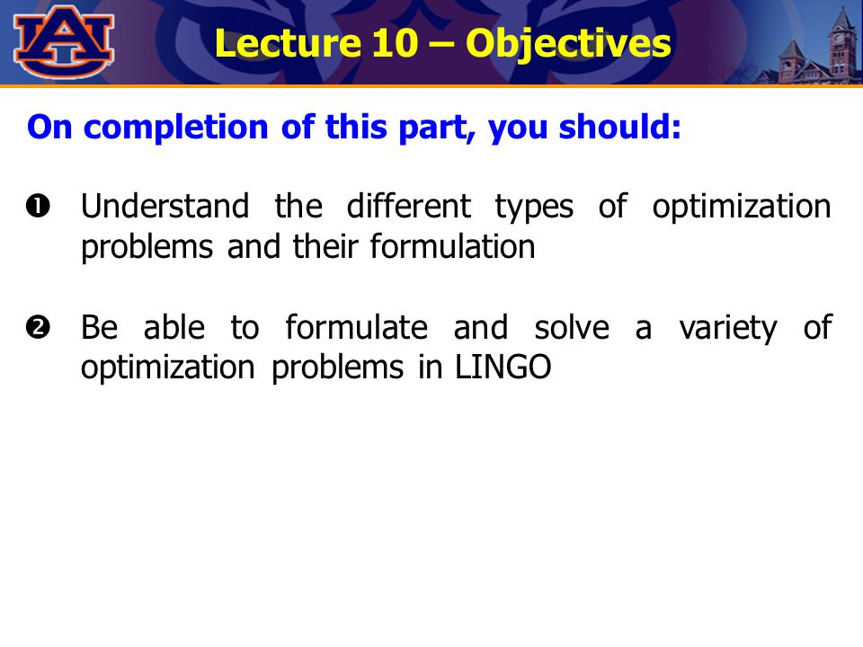 Lecture 10 – Objectives  Understand the different types of optimization problems and their formulation  Be able to formulate and solve a variety of