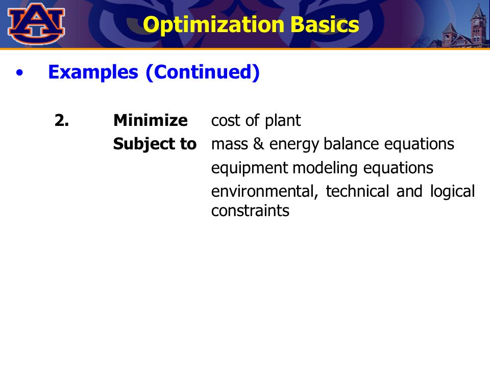 Optimization Basics Examples (Continued) 2.Minimizecost of plant Subject tomass & energy balance equations equipment modeling equations environmental,