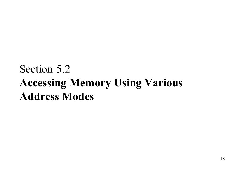 16 Section 5.2 Accessing Memory Using Various Address Modes