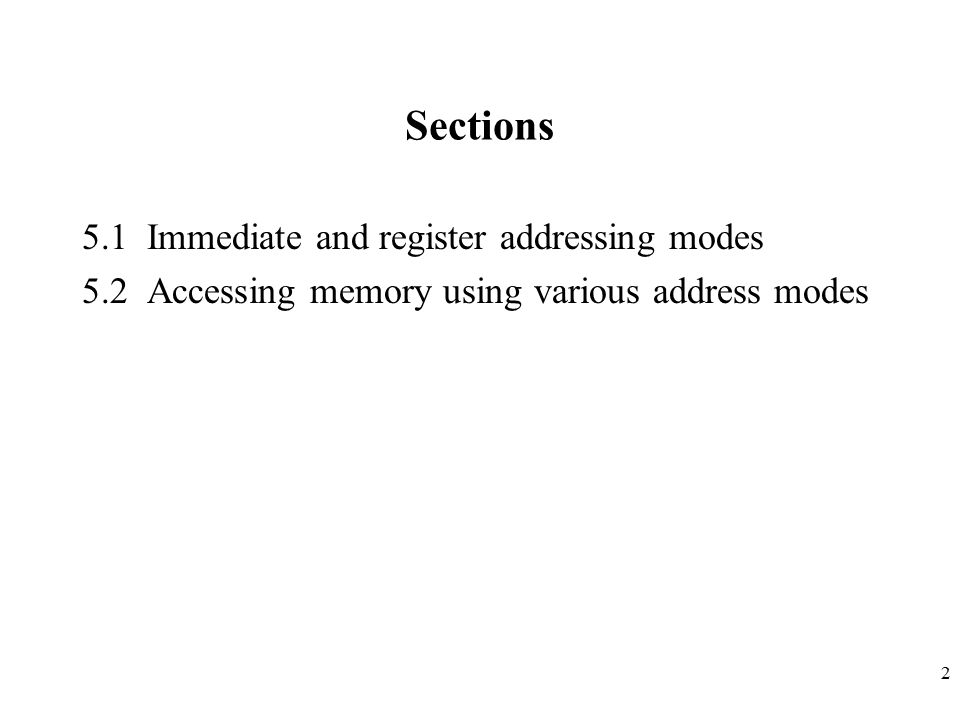 2 Sections 5.1 Immediate and register addressing modes 5.2 Accessing memory using various address modes