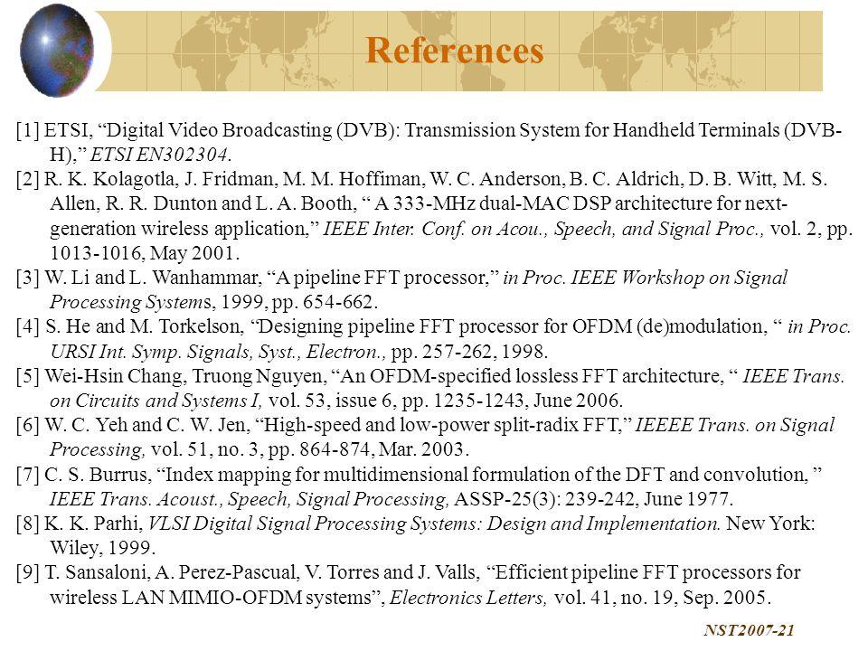 NST2007-21 References [1] ETSI, Digital Video Broadcasting (DVB): Transmission System for Handheld Terminals (DVB- H), ETSI EN302304.